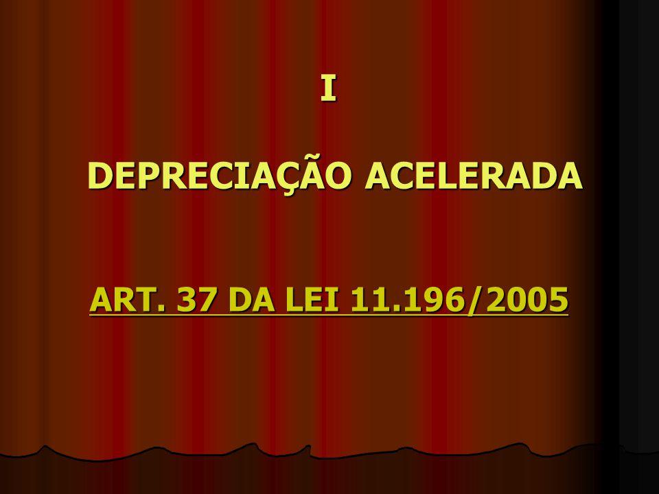 I DEPRECIAÇÃO ACELERADA ART. 37 DA LEI 11.196/2005
