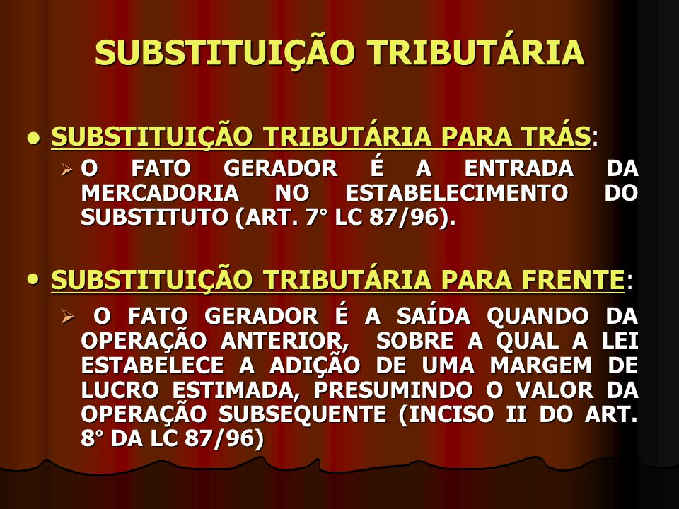 SUBSTITUIÇÃO TRIBUTÁRIA PARA TRÁS: SUBSTITUIÇÃO TRIBUTÁRIA PARA TRÁS:  O FATO GERADOR É A ENTRADA DA MERCADORIA NO ESTABELECIMENTO DO SUBSTITUTO (ART