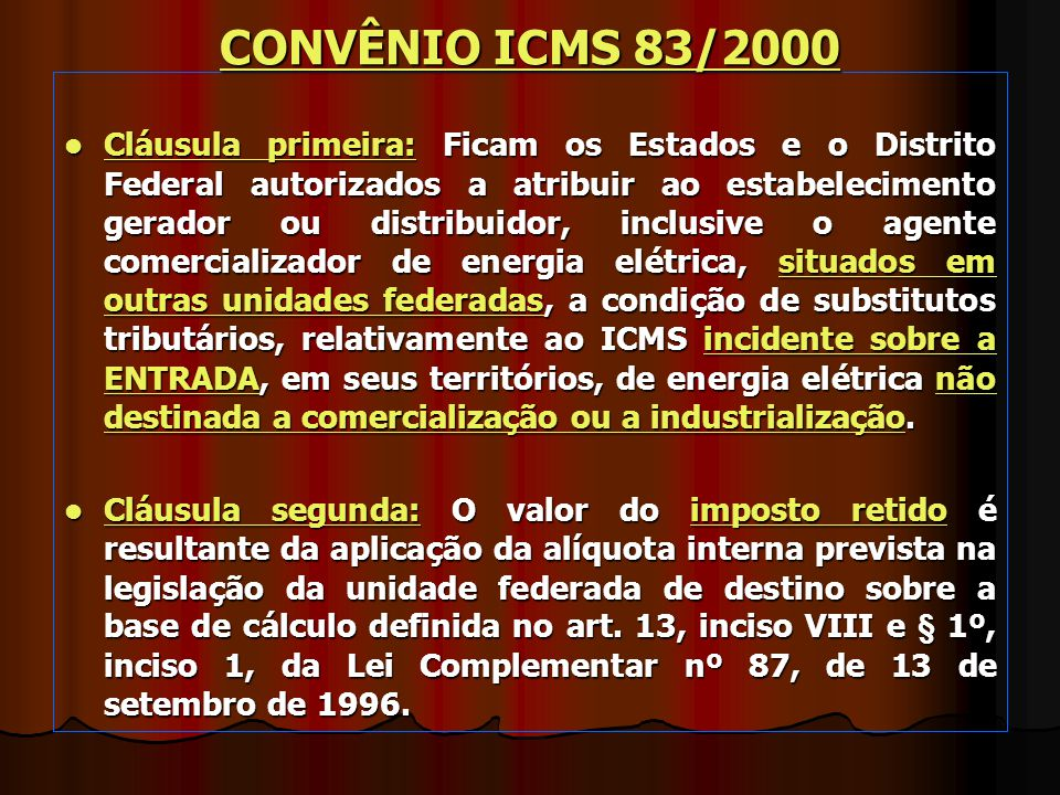 Cláusula primeira: Ficam os Estados e o Distrito Federal autorizados a atribuir ao estabelecimento gerador ou distribuidor, inclusive o agente comerci