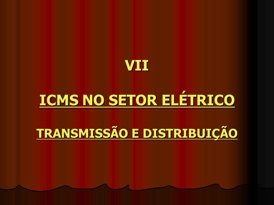 VII ICMS NO SETOR ELÉTRICO TRANSMISSÃO E DISTRIBUIÇÃO