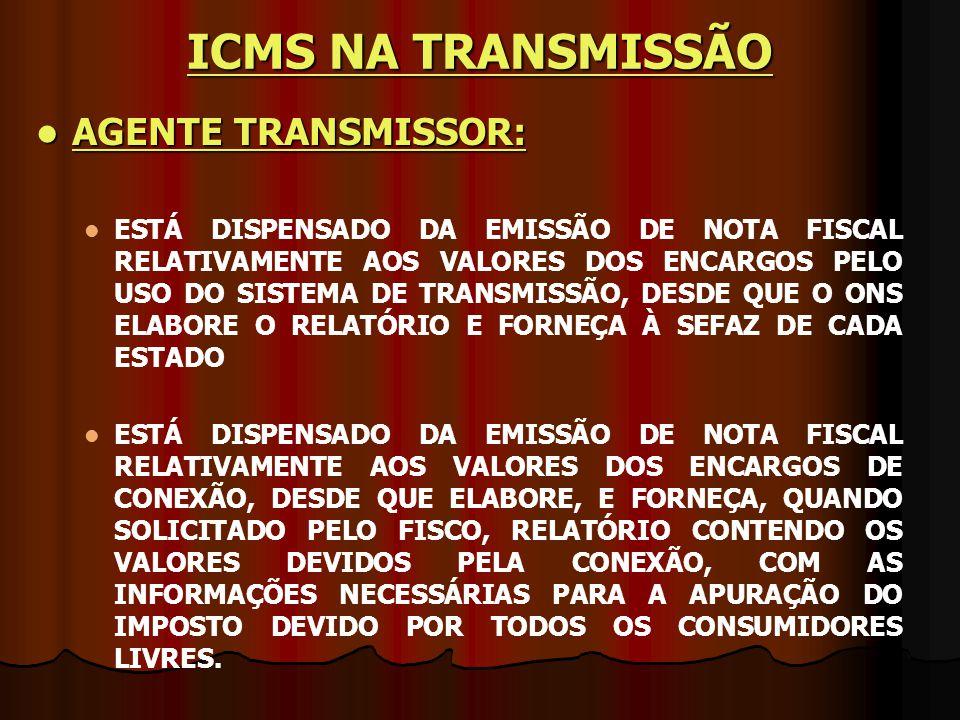AGENTE TRANSMISSOR: AGENTE TRANSMISSOR: ESTÁ DISPENSADO DA EMISSÃO DE NOTA FISCAL RELATIVAMENTE AOS VALORES DOS ENCARGOS PELO USO DO SISTEMA DE TRANSM
