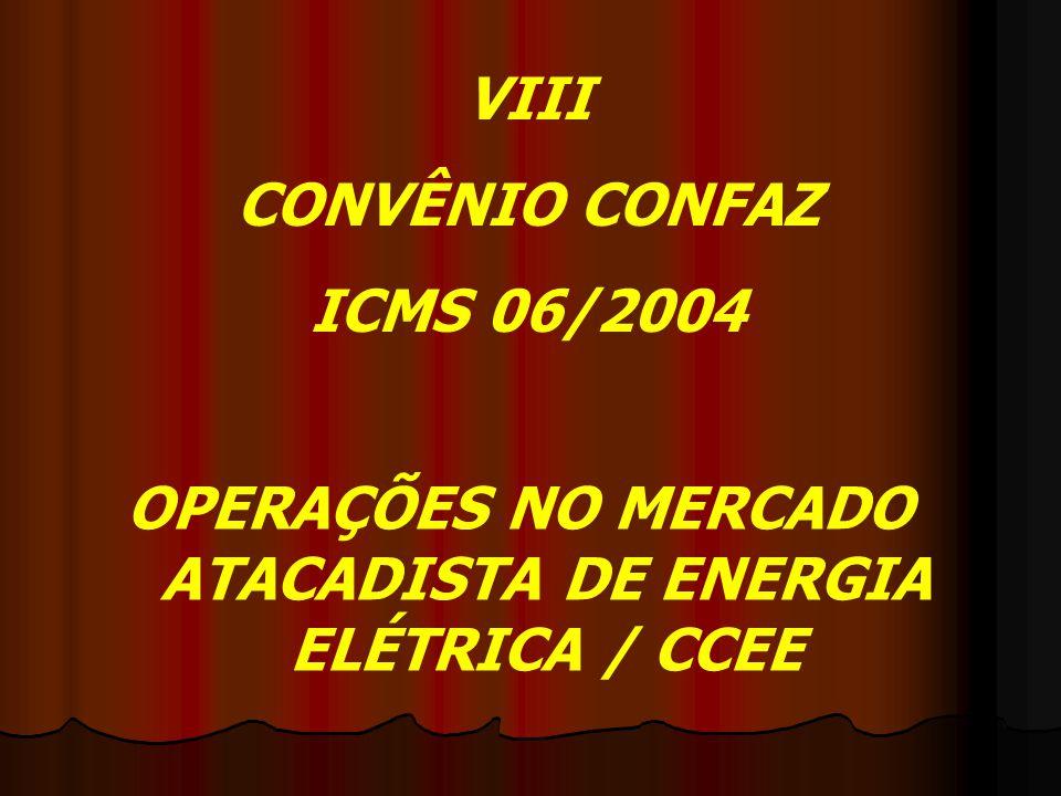 VIII CONVÊNIO CONFAZ ICMS 06/2004 OPERAÇÕES NO MERCADO ATACADISTA DE ENERGIA ELÉTRICA / CCEE