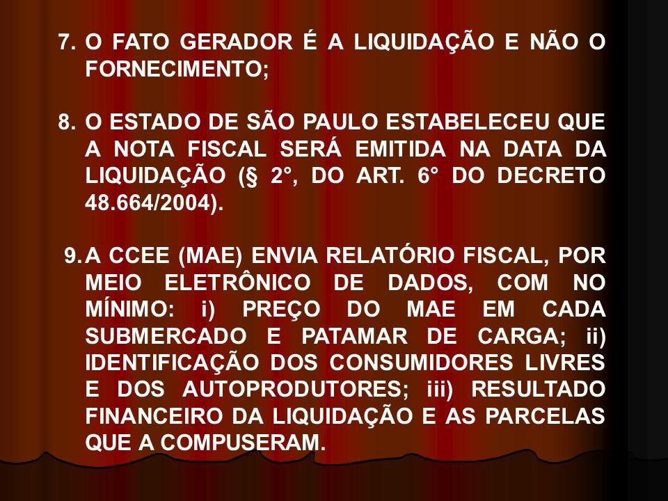 7.O FATO GERADOR É A LIQUIDAÇÃO E NÃO O FORNECIMENTO; 8.O ESTADO DE SÃO PAULO ESTABELECEU QUE A NOTA FISCAL SERÁ EMITIDA NA DATA DA LIQUIDAÇÃO (§ 2°,