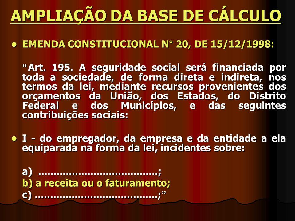 """EMENDA CONSTITUCIONAL N° 20, DE 15/12/1998: EMENDA CONSTITUCIONAL N° 20, DE 15/12/1998: """"Art. 195. A seguridade social será financiada por toda a soci"""