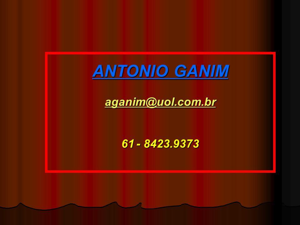ANTONIO GANIM aganim@uol.com.br 61- 8423.9373