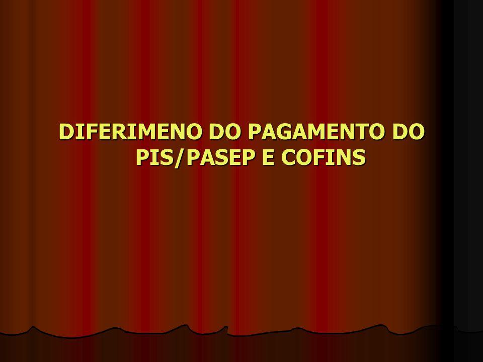 DIFERIMENO DO PAGAMENTO DO PIS/PASEP E COFINS