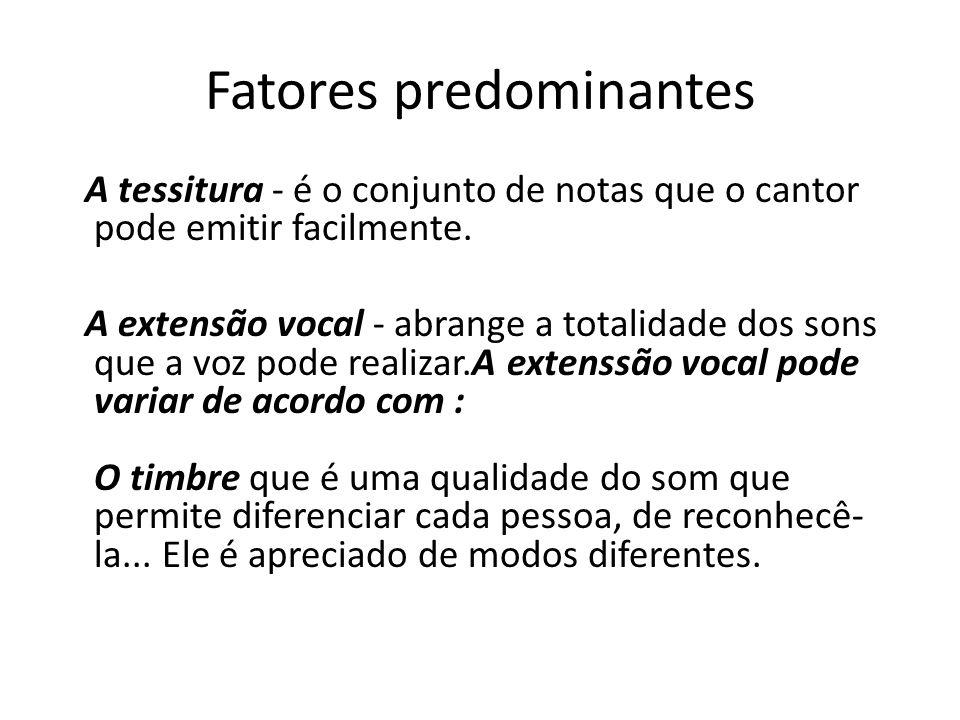 Fatores predominantes A tessitura - é o conjunto de notas que o cantor pode emitir facilmente. A extensão vocal - abrange a totalidade dos sons que a