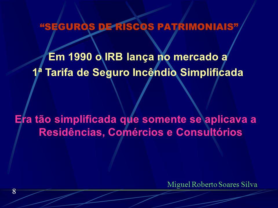 SEGUROS DE RISCOS PATRIMONIAIS O mercado todo pleiteava ao IRB: Miguel Roberto Soares Silva 7 Seguro mais moderno, que incluísse todas as coberturas em uma única apólice.