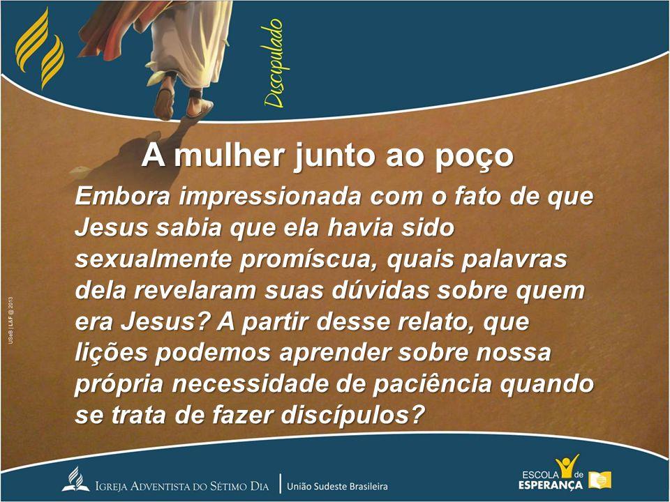 A mulher junto ao poço Embora impressionada com o fato de que Jesus sabia que ela havia sido sexualmente promíscua, quais palavras dela revelaram suas