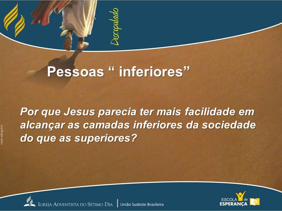 """Pessoas """" inferiores"""" Por que Jesus parecia ter mais facilidade em alcançar as camadas inferiores da sociedade do que as superiores?"""