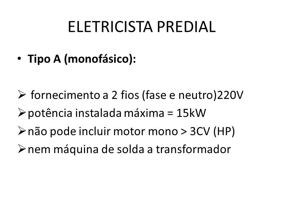 ELETRICISTA PREDIAL Tipo A (monofásico):  fornecimento a 2 fios (fase e neutro)220V  potência instalada máxima = 15kW  não pode incluir motor mono