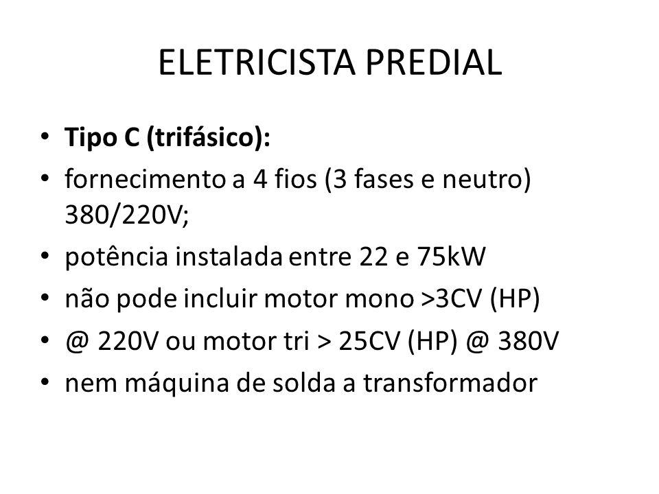 ELETRICISTA PREDIAL Tipo C (trifásico): fornecimento a 4 fios (3 fases e neutro) 380/220V; potência instalada entre 22 e 75kW não pode incluir motor m