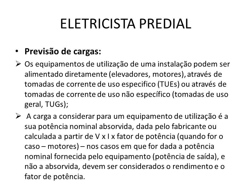 ELETRICISTA PREDIAL Previsão de cargas:  Os equipamentos de utilização de uma instalação podem ser alimentado diretamente (elevadores, motores), atra