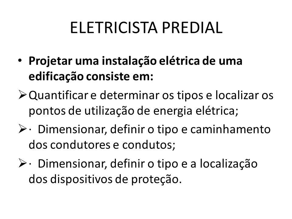 ELETRICISTA PREDIAL Projetar uma instalação elétrica de uma edificação consiste em:  Quantificar e determinar os tipos e localizar os pontos de utili