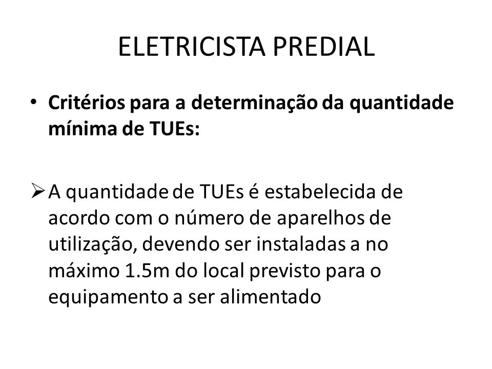ELETRICISTA PREDIAL Critérios para a determinação da quantidade mínima de TUEs:  A quantidade de TUEs é estabelecida de acordo com o número de aparel