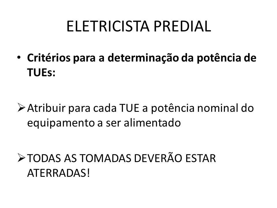 ELETRICISTA PREDIAL Critérios para a determinação da potência de TUEs:  Atribuir para cada TUE a potência nominal do equipamento a ser alimentado  T
