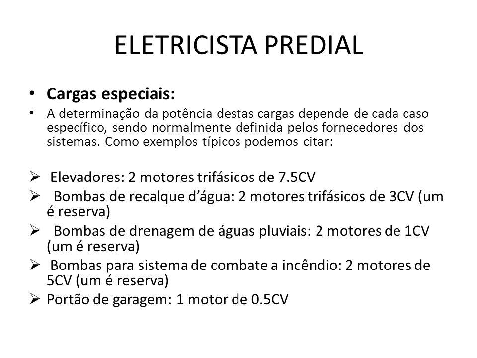 ELETRICISTA PREDIAL Cargas especiais: A determinação da potência destas cargas depende de cada caso específico, sendo normalmente definida pelos forne