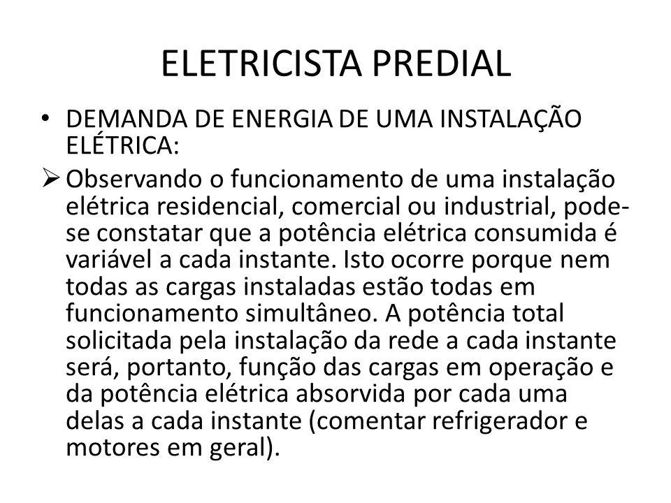 ELETRICISTA PREDIAL DEMANDA DE ENERGIA DE UMA INSTALAÇÃO ELÉTRICA:  Observando o funcionamento de uma instalação elétrica residencial, comercial ou i