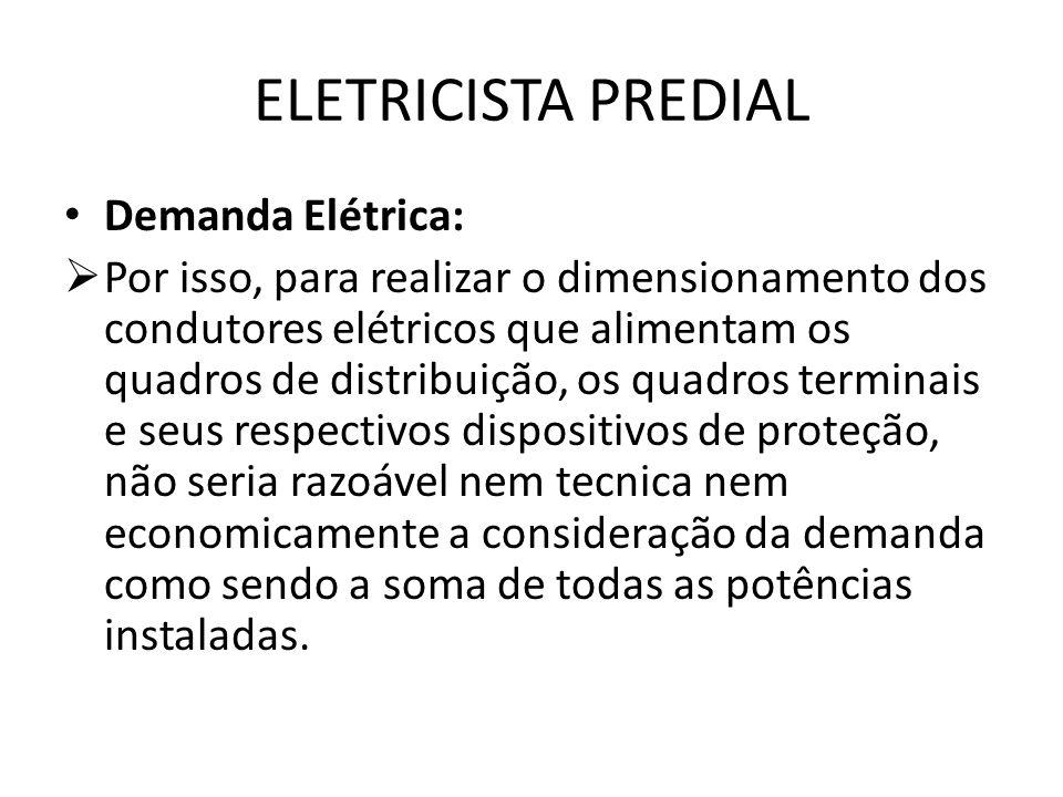 ELETRICISTA PREDIAL Demanda Elétrica:  Por isso, para realizar o dimensionamento dos condutores elétricos que alimentam os quadros de distribuição, o
