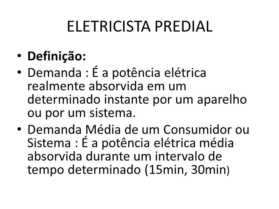 ELETRICISTA PREDIAL Definição: Demanda : É a potência elétrica realmente absorvida em um determinado instante por um aparelho ou por um sistema. Deman