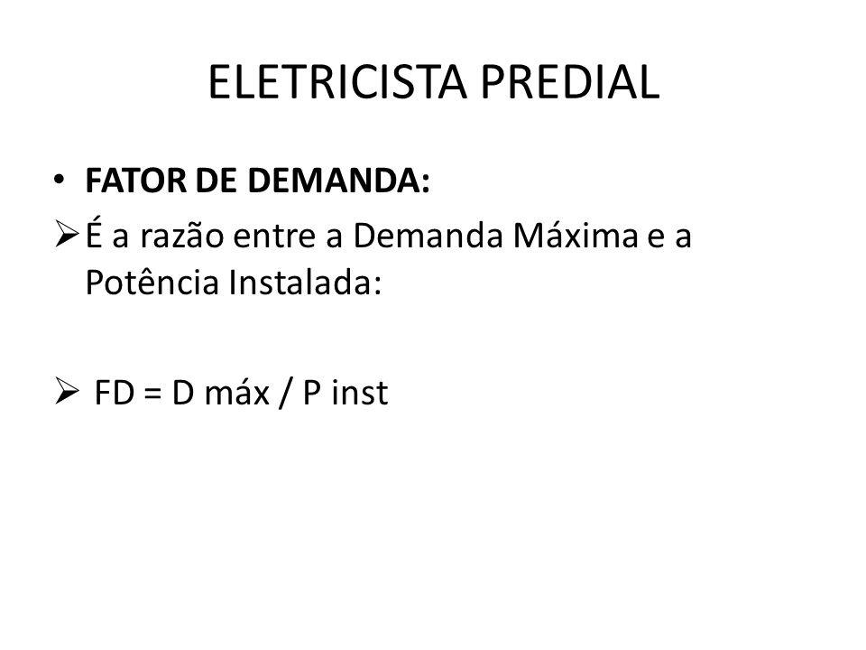 ELETRICISTA PREDIAL FATOR DE DEMANDA:  É a razão entre a Demanda Máxima e a Potência Instalada:  FD = D máx / P inst