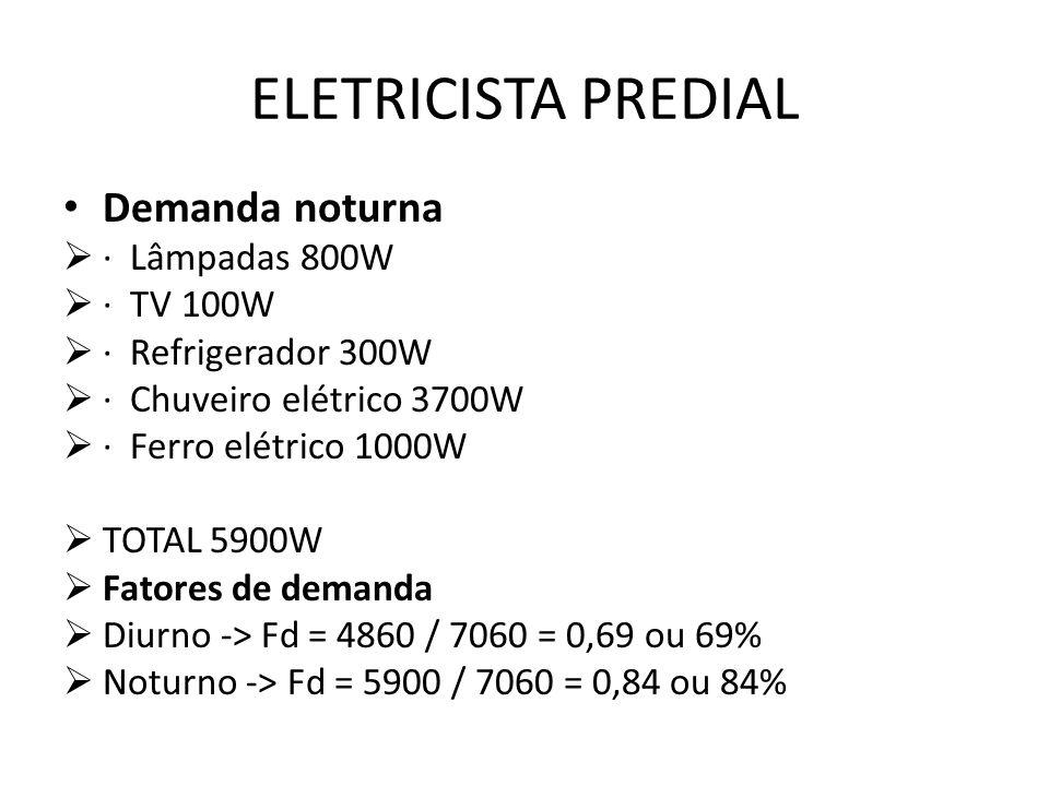 ELETRICISTA PREDIAL Demanda noturna  · Lâmpadas 800W  · TV 100W  · Refrigerador 300W  · Chuveiro elétrico 3700W  · Ferro elétrico 1000W  TOTAL 5