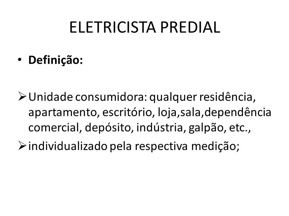 ELETRICISTA PREDIAL Definição:  Unidade consumidora: qualquer residência, apartamento, escritório, loja,sala,dependência comercial, depósito, indústr