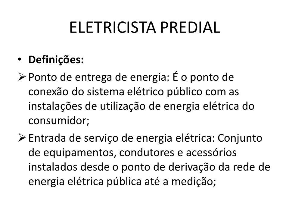 ELETRICISTA PREDIAL Definições:  Ponto de entrega de energia: É o ponto de conexão do sistema elétrico público com as instalações de utilização de en