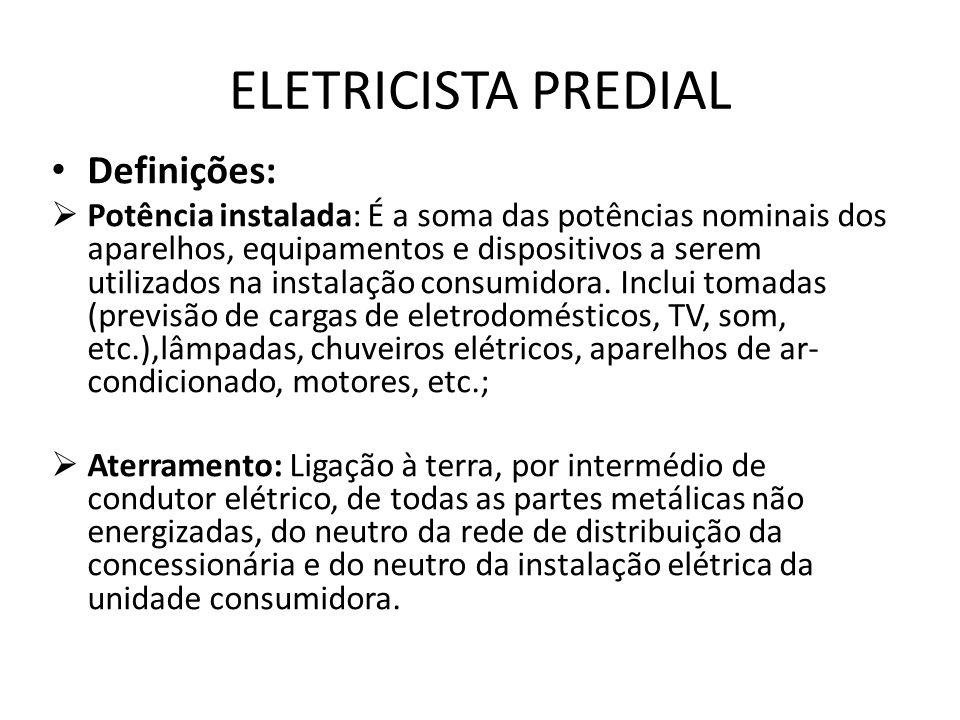 ELETRICISTA PREDIAL Definições:  Potência instalada: É a soma das potências nominais dos aparelhos, equipamentos e dispositivos a serem utilizados na