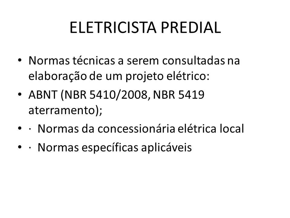 ELETRICISTA PREDIAL Normas técnicas a serem consultadas na elaboração de um projeto elétrico: ABNT (NBR 5410/2008, NBR 5419 aterramento); · Normas da
