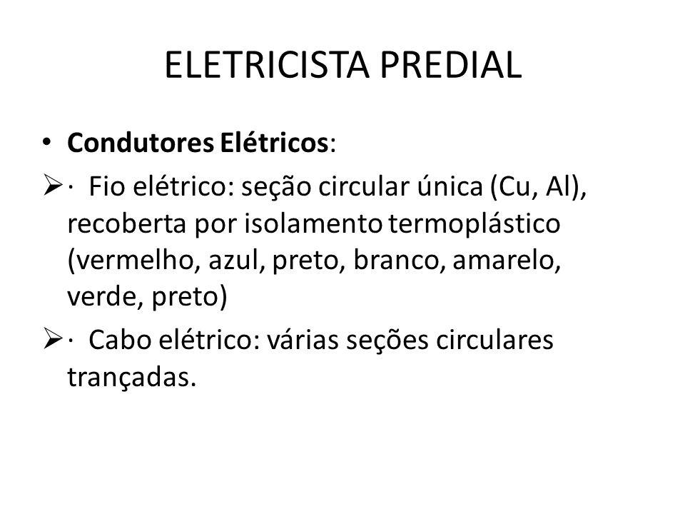 ELETRICISTA PREDIAL Condutores Elétricos:  · Fio elétrico: seção circular única (Cu, Al), recoberta por isolamento termoplástico (vermelho, azul, pre