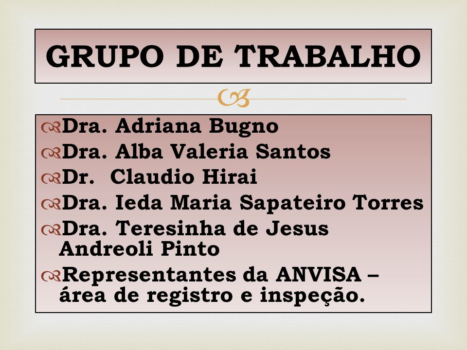   Dra. Adriana Bugno  Dra. Alba Valeria Santos  Dr. Claudio Hirai  Dra. Ieda Maria Sapateiro Torres  Dra. Teresinha de Jesus Andreoli Pinto  Re