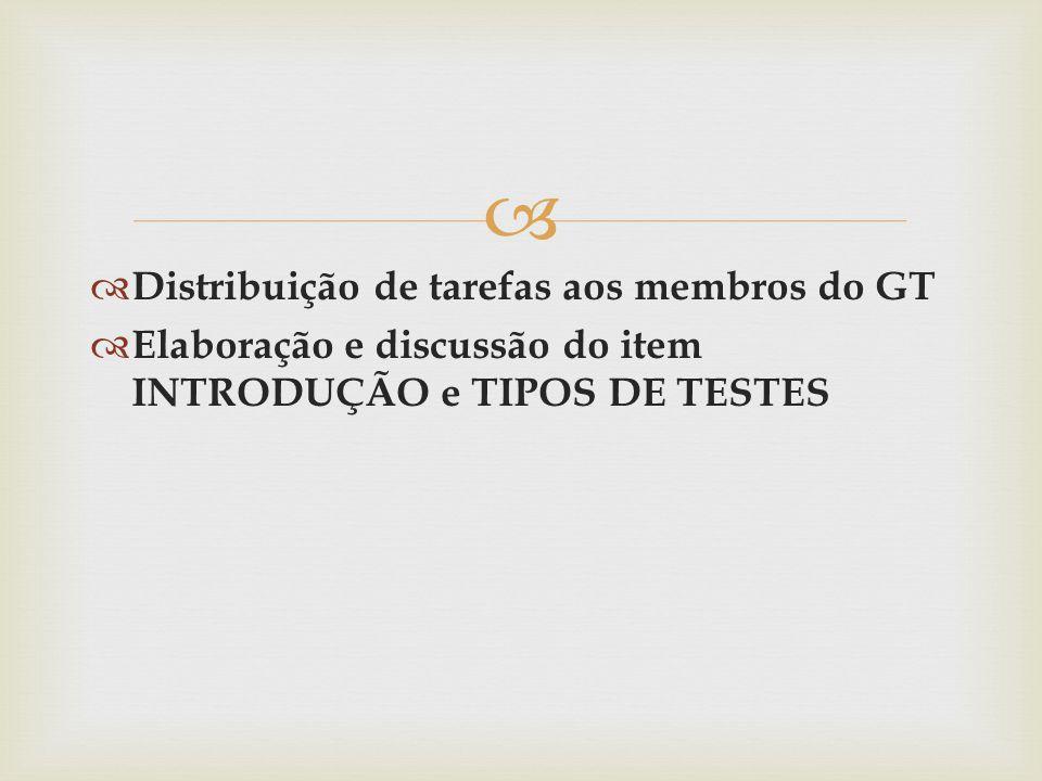   Distribuição de tarefas aos membros do GT  Elaboração e discussão do item INTRODUÇÃO e TIPOS DE TESTES