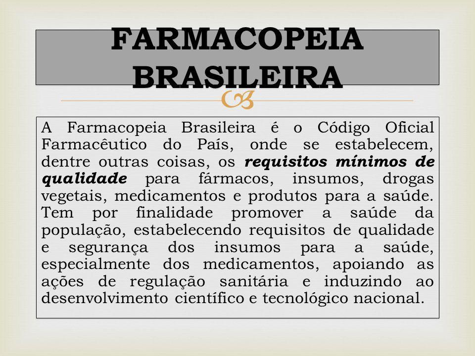  A Farmacopeia Brasileira é o Código Oficial Farmacêutico do País, onde se estabelecem, dentre outras coisas, os requisitos mínimos de qualidade para