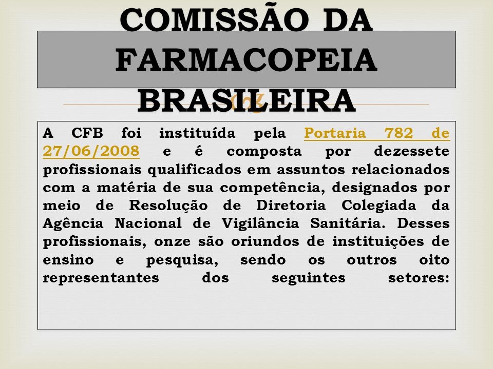  A CFB foi instituída pela Portaria 782 de 27/06/2008 e é composta por dezessete profissionais qualificados em assuntos relacionados com a matéria de