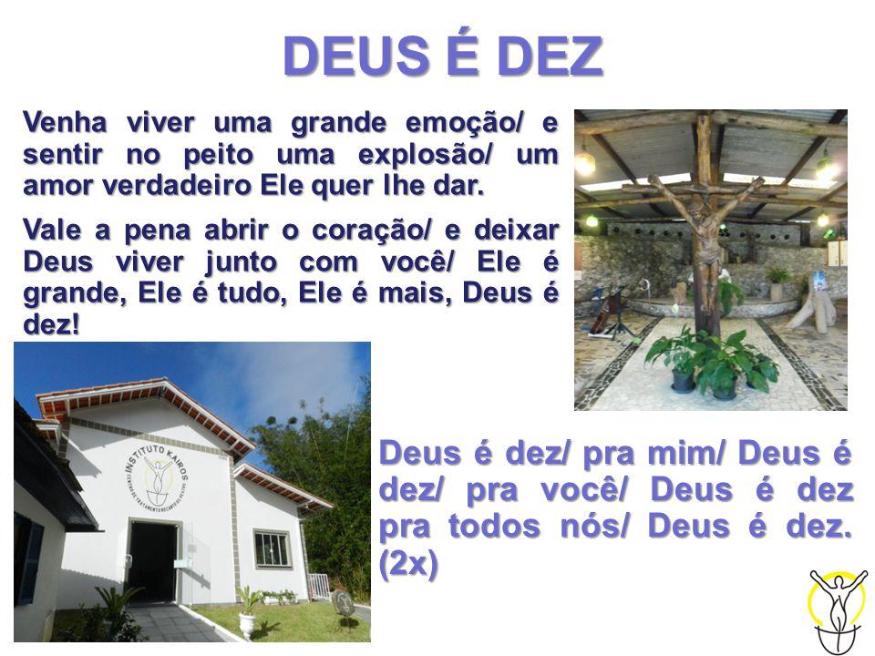 Deus é dez/ pra mim/ Deus é dez/ pra você/ Deus é dez pra todos nós/ Deus é dez.