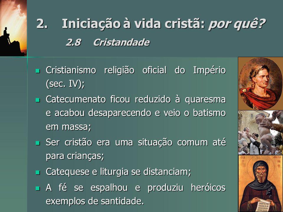 2.Iniciação à vida cristã: por quê.2.8Cristandade Cristianismo religião oficial do Império (sec.