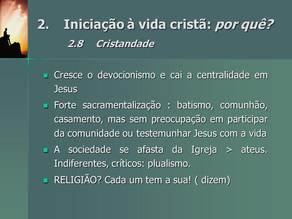 2.Iniciação à vida cristã: por quê? 2.8Cristandade Cresce o devocionismo e cai a centralidade em Jesus Cresce o devocionismo e cai a centralidade em J