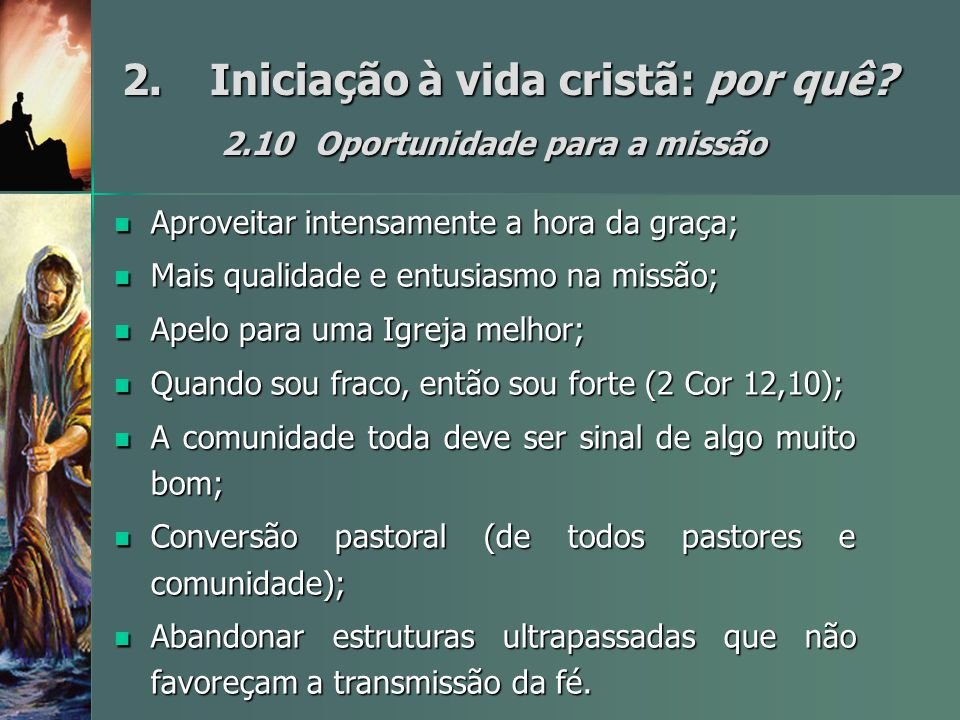 2.Iniciação à vida cristã: por quê? 2.10Oportunidade para a missão Aproveitar intensamente a hora da graça; Aproveitar intensamente a hora da graça; M