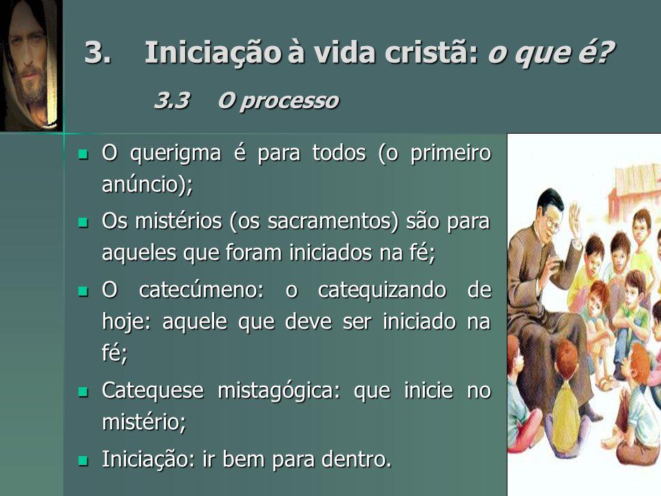3.Iniciação à vida cristã: o que é? 3.3O processo O querigma é para todos (o primeiro anúncio); O querigma é para todos (o primeiro anúncio); Os misté