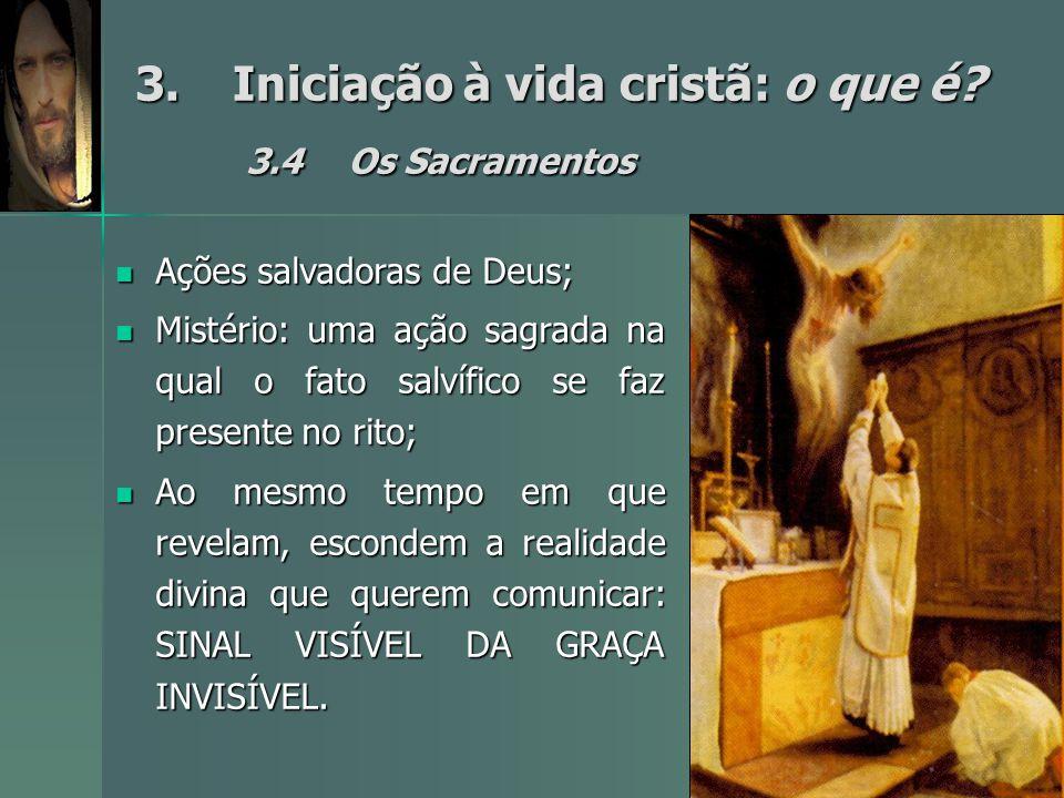 3.Iniciação à vida cristã: o que é? 3.4Os Sacramentos Ações salvadoras de Deus; Ações salvadoras de Deus; Mistério: uma ação sagrada na qual o fato sa