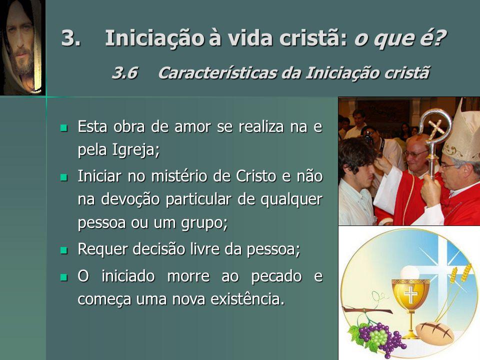 3.Iniciação à vida cristã: o que é? 3.6Características da Iniciação cristã Esta obra de amor se realiza na e pela Igreja; Esta obra de amor se realiza