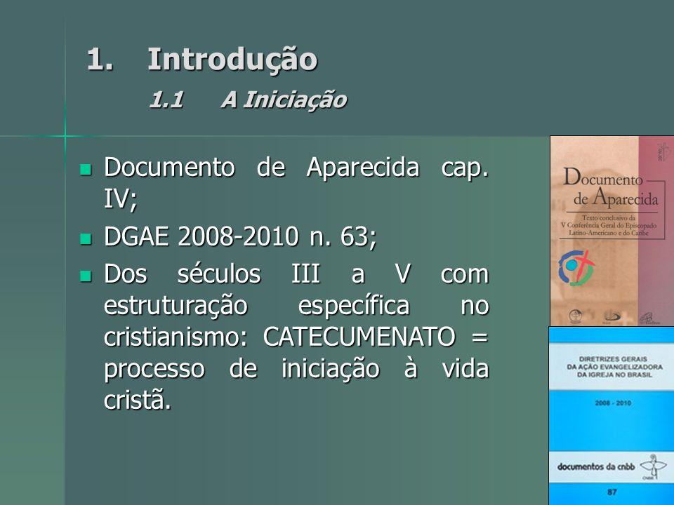 1.Introdução 1.1A Iniciação Documento de Aparecida cap. IV; Documento de Aparecida cap. IV; DGAE 2008-2010 n. 63; DGAE 2008-2010 n. 63; Dos séculos II