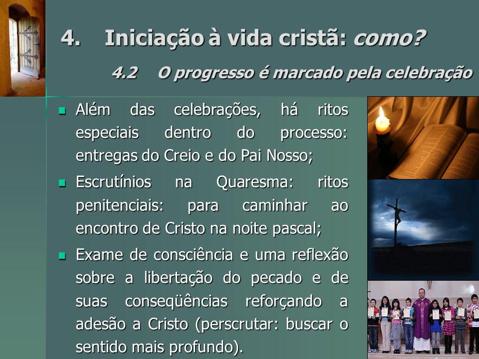 4.Iniciação à vida cristã: como? 4.2O progresso é marcado pela celebração Além das celebrações, há ritos especiais dentro do processo: entregas do Cre