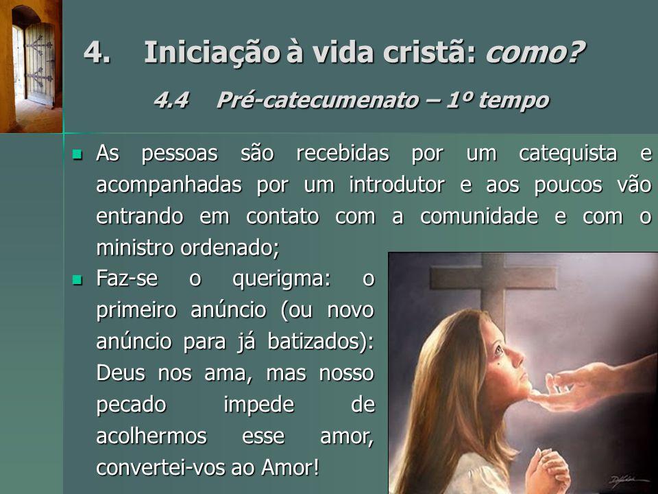 4.Iniciação à vida cristã: como? 4.4Pré-catecumenato – 1º tempo As pessoas são recebidas por um catequista e acompanhadas por um introdutor e aos pouc