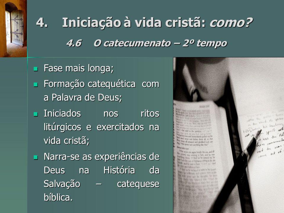4.Iniciação à vida cristã: como? 4.6O catecumenato – 2º tempo Fase mais longa; Fase mais longa; Formação catequética com a Palavra de Deus; Formação c
