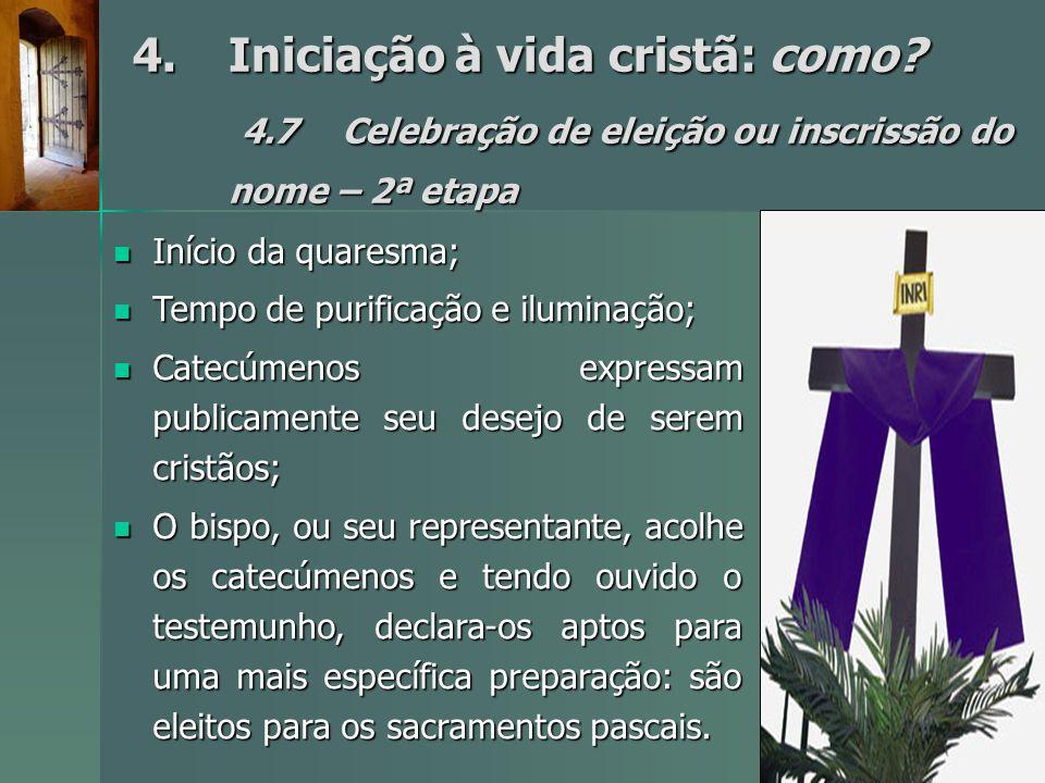 4.Iniciação à vida cristã: como? 4.7Celebração de eleição ou inscrissão do nome – 2ª etapa Início da quaresma; Início da quaresma; Tempo de purificaçã
