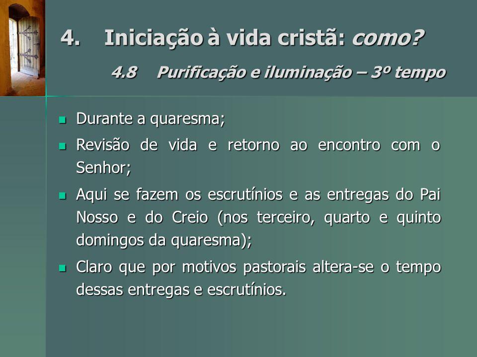 4.Iniciação à vida cristã: como? 4.8Purificação e iluminação – 3º tempo Durante a quaresma; Durante a quaresma; Revisão de vida e retorno ao encontro