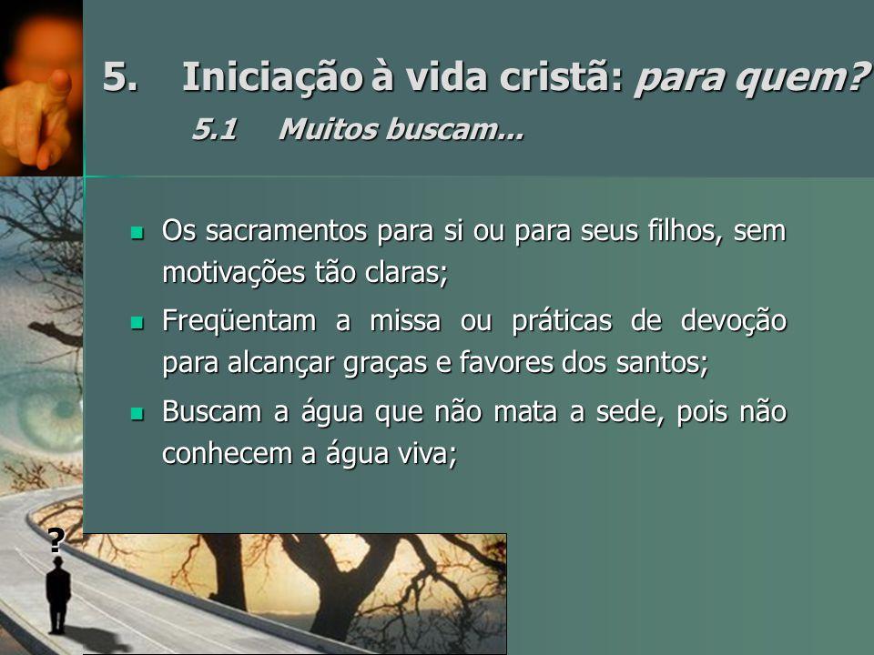 5.Iniciação à vida cristã: para quem.5.1Muitos buscam...
