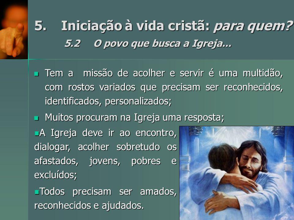 5.Iniciação à vida cristã: para quem.5.2O povo que busca a Igreja...